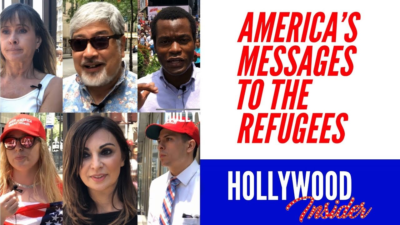 Hollywood Insider's Messages From America Series What Is Your Message To The Refugees