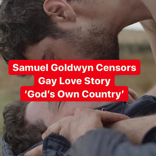 Streaming Censorship: 'God's Own Country' Gay Love Scenes Cut by Samuel Goldwyn Films