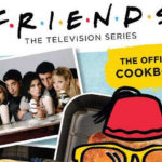 'Friends The Official Cookbook' with Hit Recipes from the Show - Could We BE More Excited?