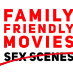The Ultimate List of Family Friendly Movies For All Ages Without Awkward Sex Scenes