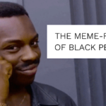 As a Black Person, I Am Concerned About the Meme-Fication of Black People