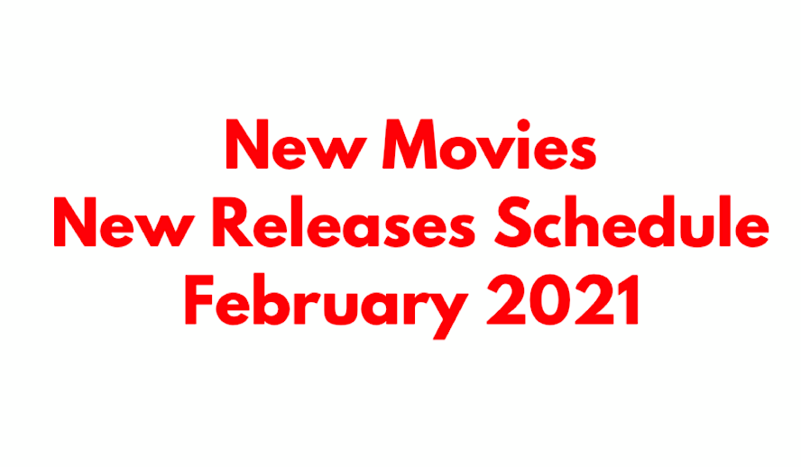 Hollywood Insider New Releases Schedule February 2021, New Movies