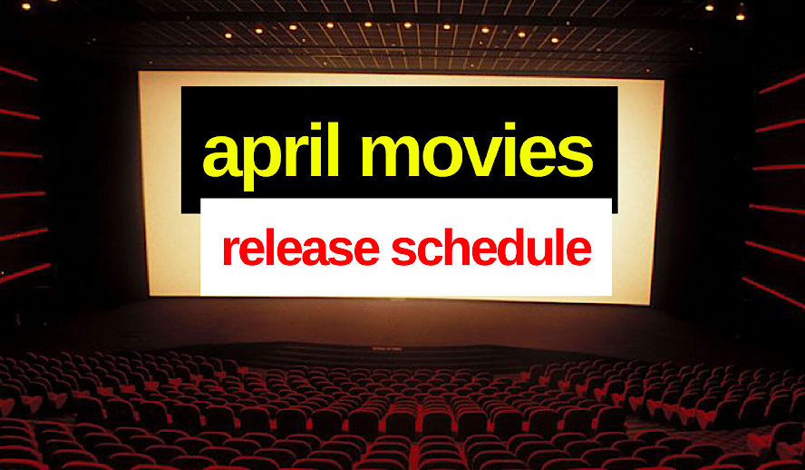 Hollywood Insider April Movies Release Schedule, Theatres and Digitally